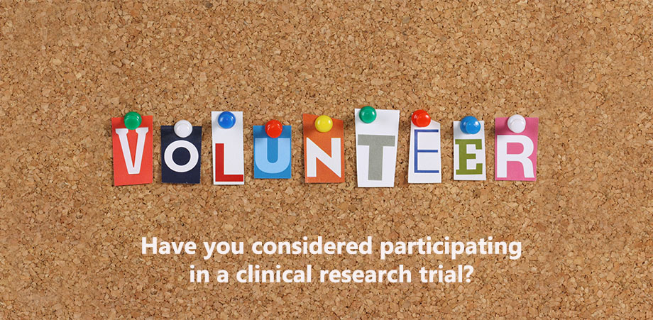 Have you considered participating in a clinical research trial?